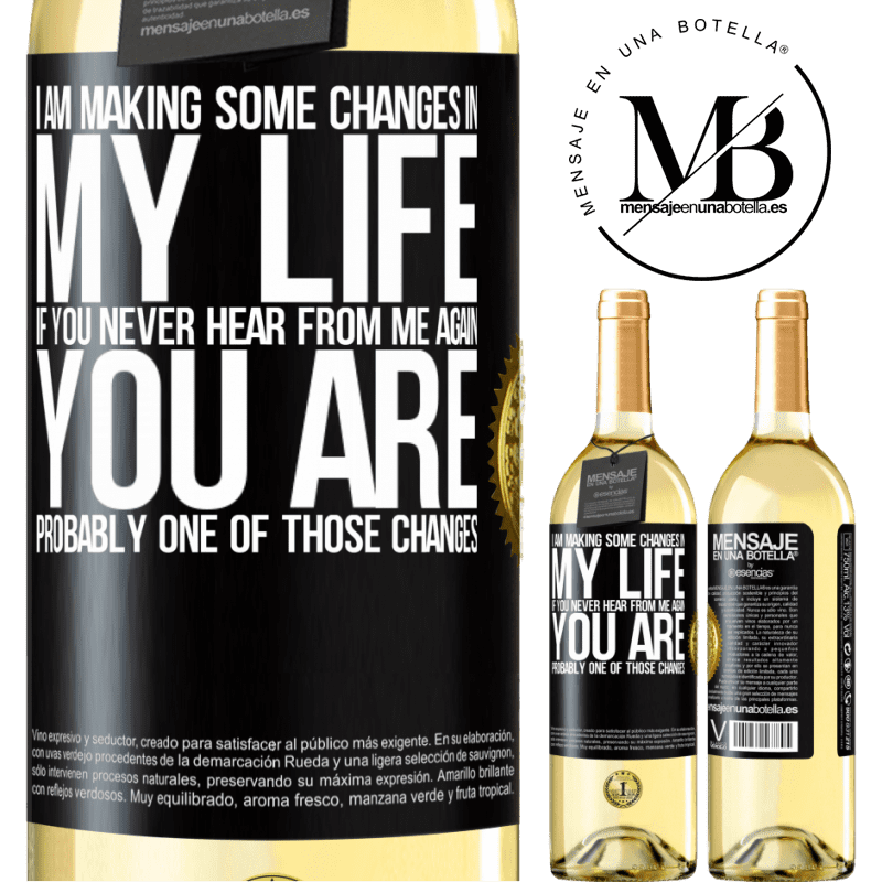 24,95 € Free Shipping | White Wine WHITE Edition I am making some changes in my life. If you never hear from me again, you are probably one of those changes Black Label. Customizable label Young wine Harvest 2020 Verdejo
