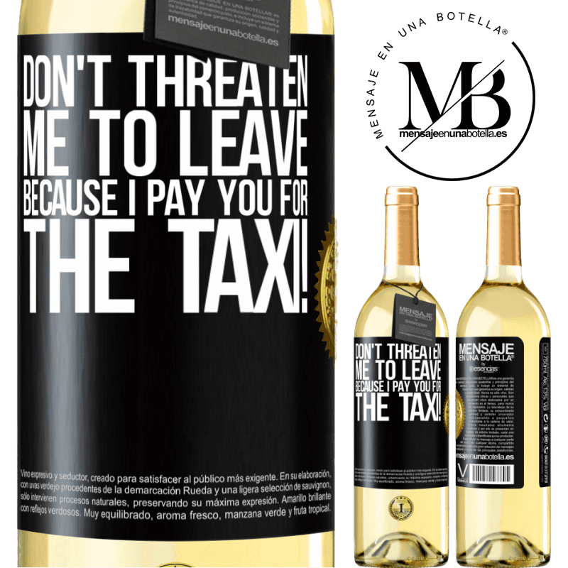 24,95 € Free Shipping | White Wine WHITE Edition Don't threaten me to leave because I pay you for the taxi! Black Label. Customizable label Young wine Harvest 2020 Verdejo