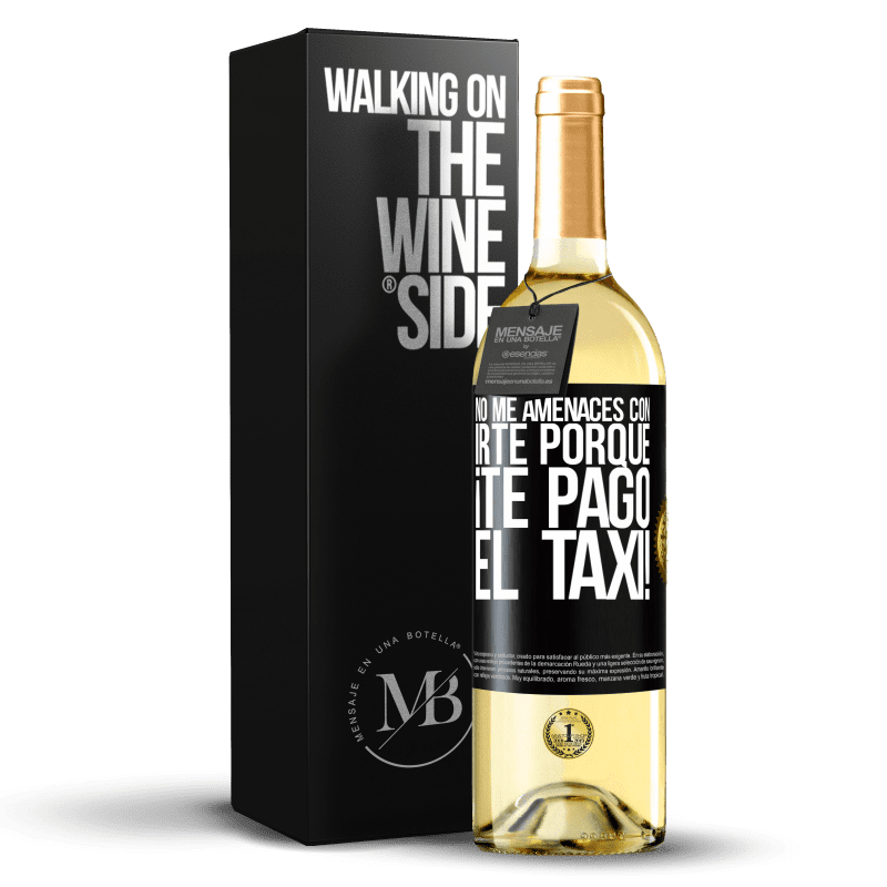 24,95 € Envío gratis   Vino Blanco Edición WHITE No me amenaces con irte porque ¡Te pago el taxi! Etiqueta Negra. Etiqueta personalizable Vino joven Cosecha 2020 Verdejo