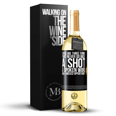«There are three things that never go back: a shot, a spoken word and a missed opportunity» WHITE Edition