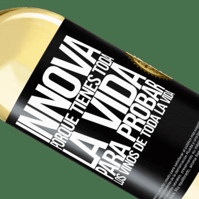 Expresiones Únicas y Personales. «Innova, porque tienes toda la vida para probar los vinos de toda la vida» Edición WHITE