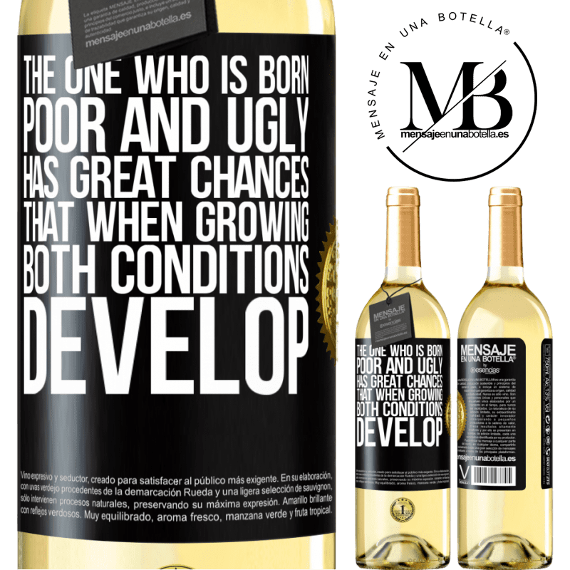 24,95 € Free Shipping | White Wine WHITE Edition The one who is born poor and ugly, has great chances that when growing ... both conditions develop Black Label. Customizable label Young wine Harvest 2020 Verdejo