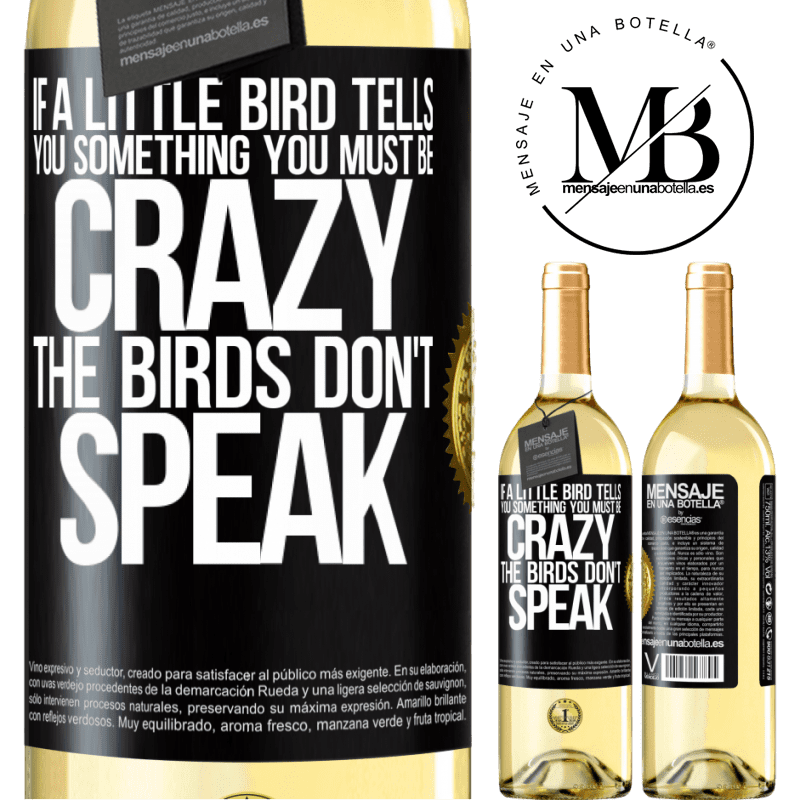 24,95 € Free Shipping   White Wine WHITE Edition If a little bird tells you something ... you must be crazy, the birds don't speak Black Label. Customizable label Young wine Harvest 2020 Verdejo