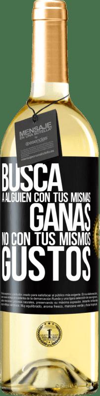 24,95 € Envío gratis | Vino Blanco Edición WHITE Busca a alguien con tus mismas ganas, no con tus mismos gustos Etiqueta Negra. Etiqueta personalizable Vino joven Cosecha 2020 Verdejo