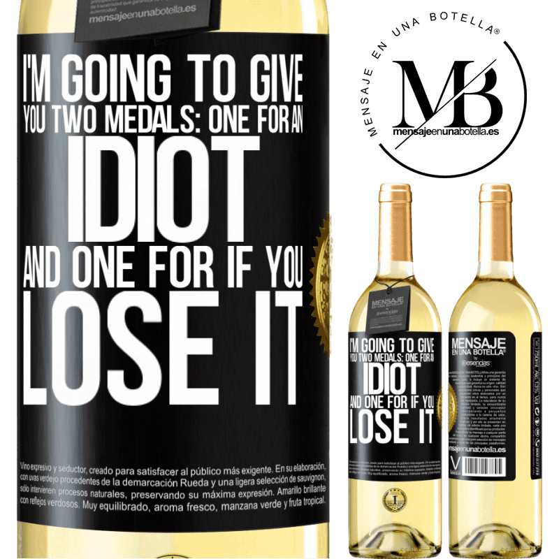24,95 € Free Shipping | White Wine WHITE Edition I'm going to give you two medals: One for an idiot and one for if you lose it Black Label. Customizable label Young wine Harvest 2020 Verdejo
