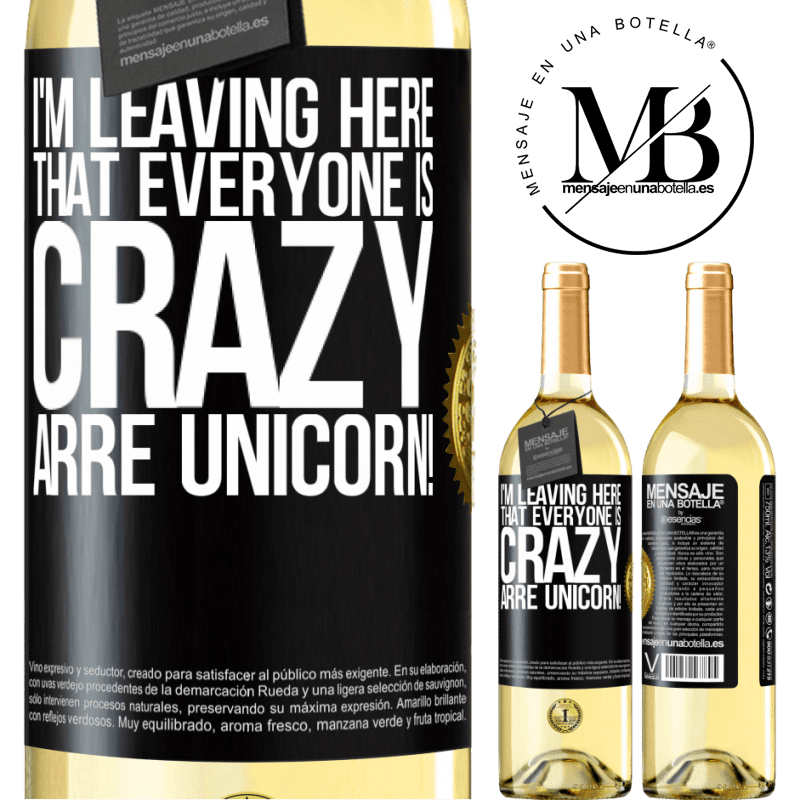 24,95 € Free Shipping   White Wine WHITE Edition I'm leaving here that everyone is crazy. Arre unicorn! Black Label. Customizable label Young wine Harvest 2020 Verdejo