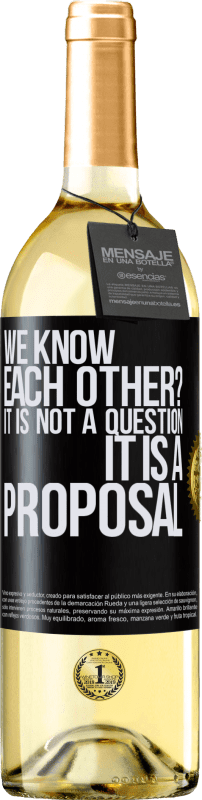 24,95 € Free Shipping | White Wine WHITE Edition We know each other? It is not a question, it is a proposal Black Label. Customizable label Young wine Harvest 2020 Verdejo