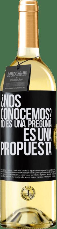 24,95 € Envío gratis | Vino Blanco Edición WHITE ¿Nos conocemos? No es una pregunta, es una propuesta Etiqueta Negra. Etiqueta personalizable Vino joven Cosecha 2020 Verdejo