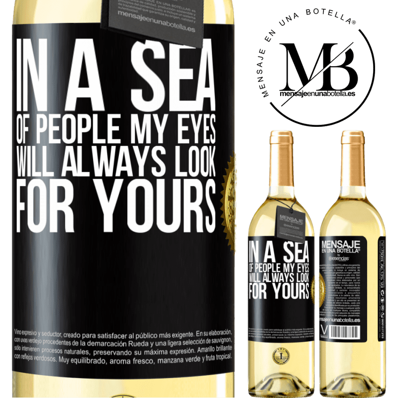 24,95 € Free Shipping   White Wine WHITE Edition In a sea of people my eyes will always look for yours Black Label. Customizable label Young wine Harvest 2020 Verdejo
