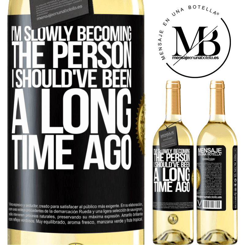 24,95 € Free Shipping   White Wine WHITE Edition I am slowly becoming the person I should've been a long time ago Black Label. Customizable label Young wine Harvest 2020 Verdejo