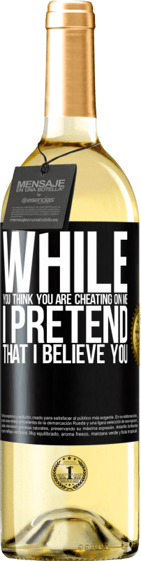 24,95 € Free Shipping | White Wine WHITE Edition While you think you are cheating on me, I pretend that I believe you Black Label. Customizable label Young wine Harvest 2020 Verdejo