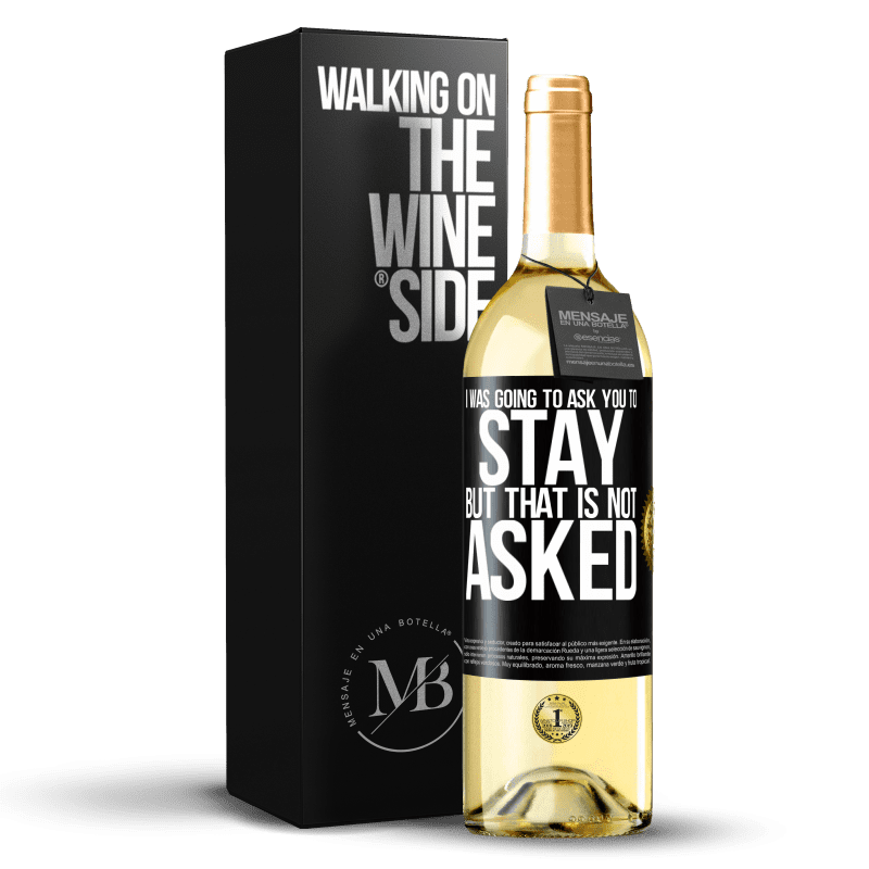 24,95 € Free Shipping | White Wine WHITE Edition I was going to ask you to stay, but that is not asked Black Label. Customizable label Young wine Harvest 2020 Verdejo