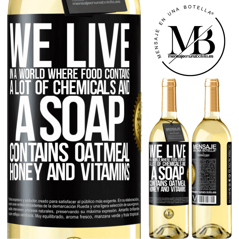24,95 € Free Shipping | White Wine WHITE Edition We live in a world where food contains a lot of chemicals and a soap contains oatmeal, honey and vitamins Black Label. Customizable label Young wine Harvest 2020 Verdejo