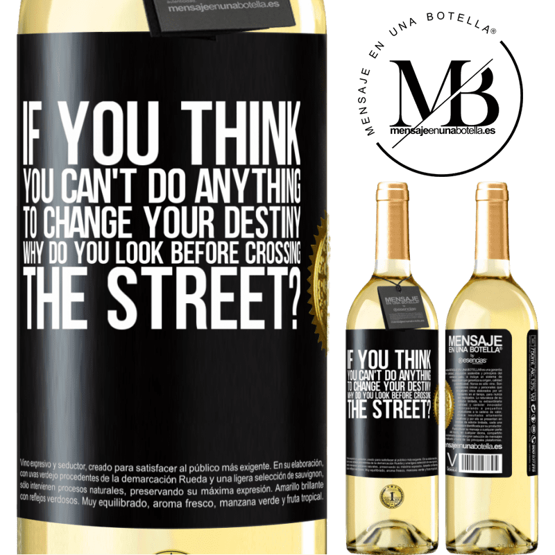 24,95 € Free Shipping | White Wine WHITE Edition If you think you can't do anything to change your destiny, why do you look before crossing the street? Black Label. Customizable label Young wine Harvest 2020 Verdejo