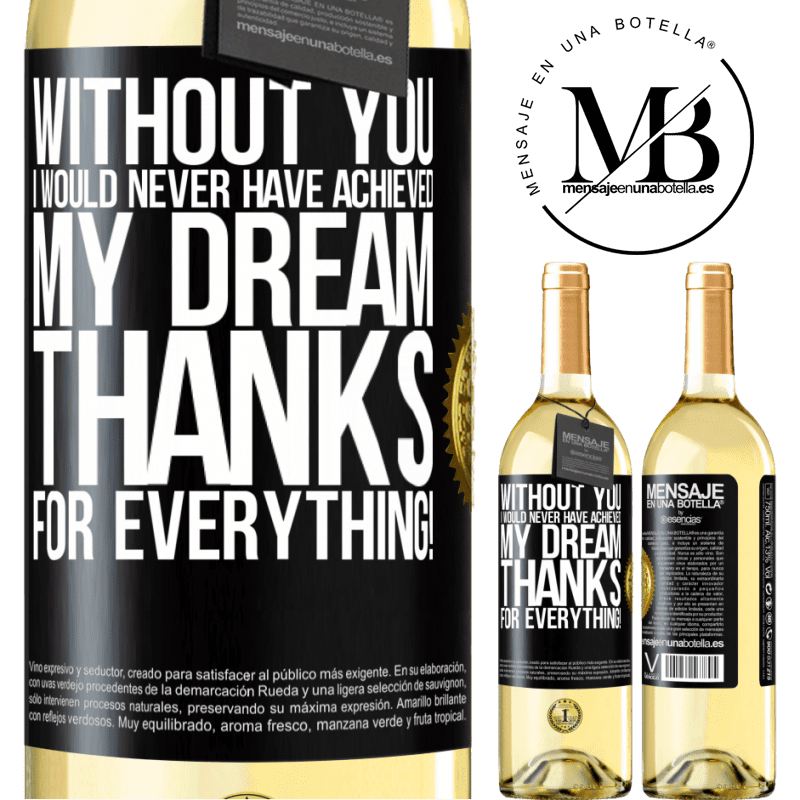 24,95 € Free Shipping | White Wine WHITE Edition Without you I would never have achieved my dream. Thanks for everything! Black Label. Customizable label Young wine Harvest 2020 Verdejo
