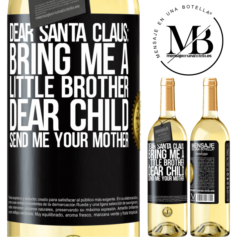 24,95 € Free Shipping | White Wine WHITE Edition Dear Santa Claus: Bring me a little brother. Dear child, send me your mother Black Label. Customizable label Young wine Harvest 2020 Verdejo