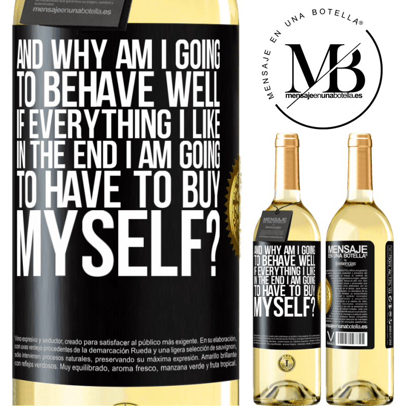 24,95 € Free Shipping | White Wine WHITE Edition and why am I going to behave well if everything I like in the end I am going to have to buy myself? Black Label. Customizable label Young wine Harvest 2020 Verdejo