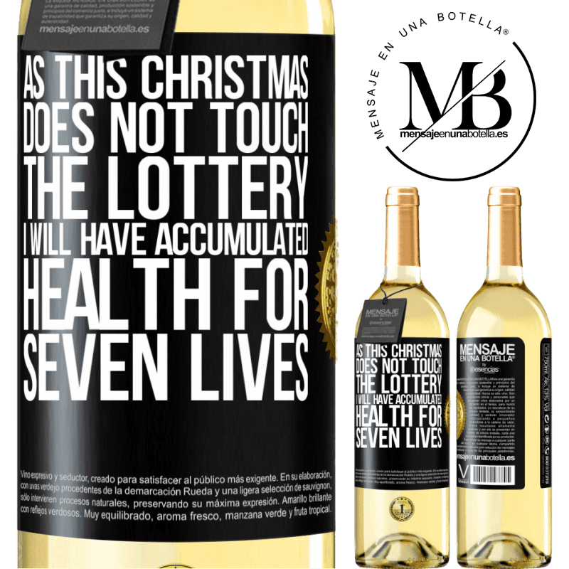 24,95 € Free Shipping | White Wine WHITE Edition As this Christmas does not touch the lottery, I will have accumulated health for seven lives Black Label. Customizable label Young wine Harvest 2020 Verdejo