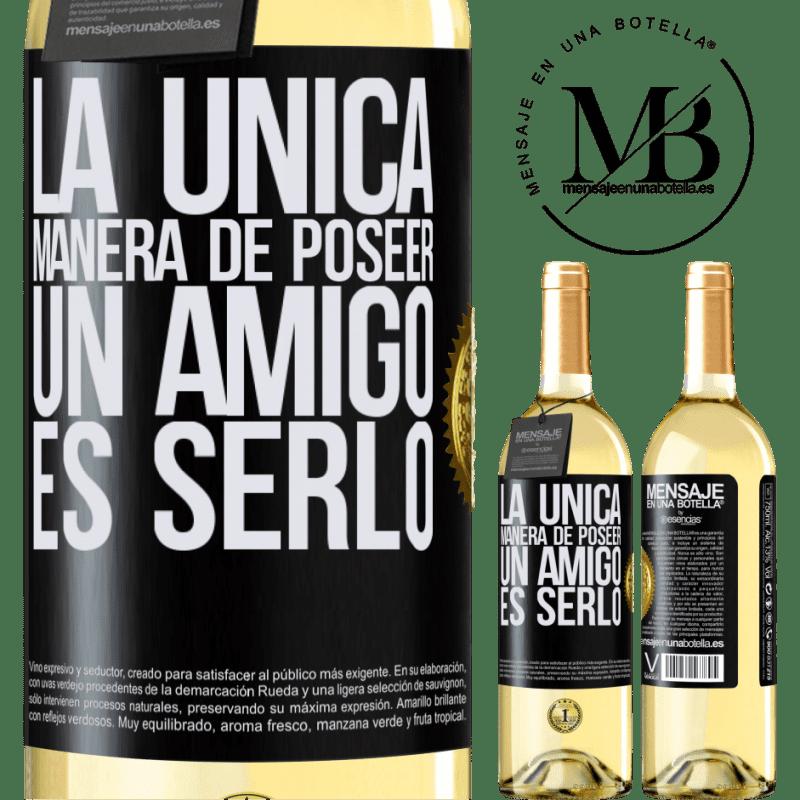 24,95 € Envío gratis   Vino Blanco Edición WHITE La única manera de poseer un amigo es serlo Etiqueta Negra. Etiqueta personalizable Vino joven Cosecha 2020 Verdejo
