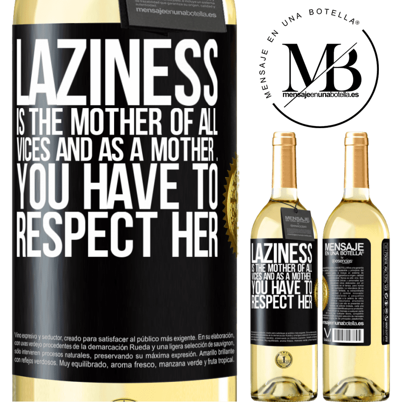 24,95 € Free Shipping | White Wine WHITE Edition Laziness is the mother of all vices and as a mother ... you have to respect her Black Label. Customizable label Young wine Harvest 2020 Verdejo