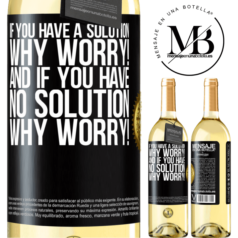 24,95 € Free Shipping | White Wine WHITE Edition If you have a solution, why worry! And if you have no solution, why worry! Black Label. Customizable label Young wine Harvest 2020 Verdejo
