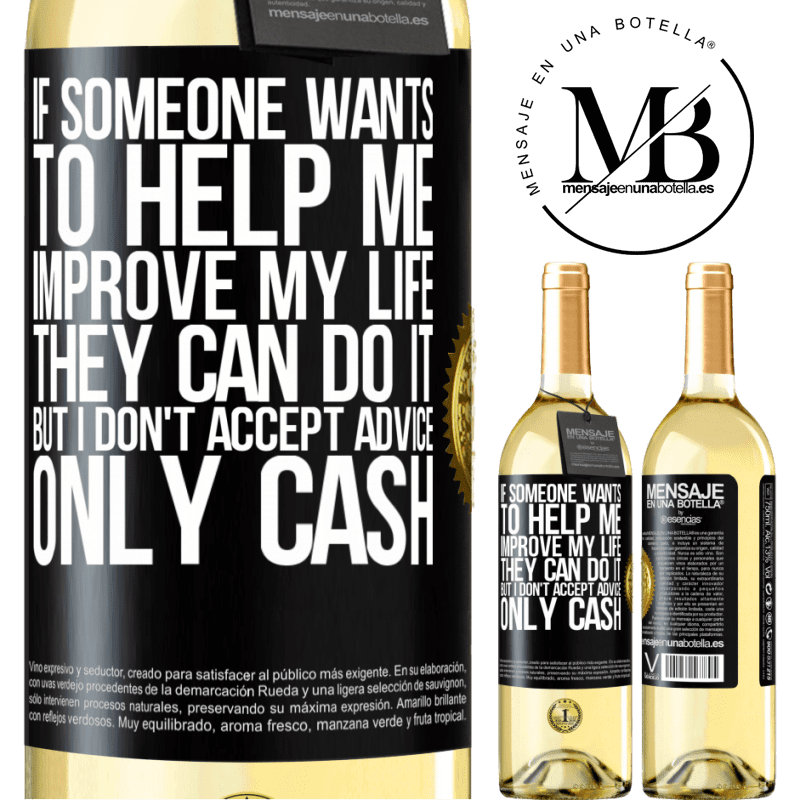 24,95 € Free Shipping | White Wine WHITE Edition If someone wants to help me improve my life, they can do it, but I don't accept advice, only cash Black Label. Customizable label Young wine Harvest 2020 Verdejo