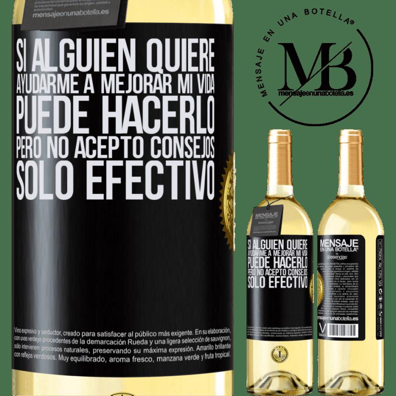 24,95 € Envío gratis   Vino Blanco Edición WHITE Si alguien quiere ayudarme a mejorar mi vida, puede hacerlo, pero no acepto consejos, sólo efectivo Etiqueta Negra. Etiqueta personalizable Vino joven Cosecha 2020 Verdejo