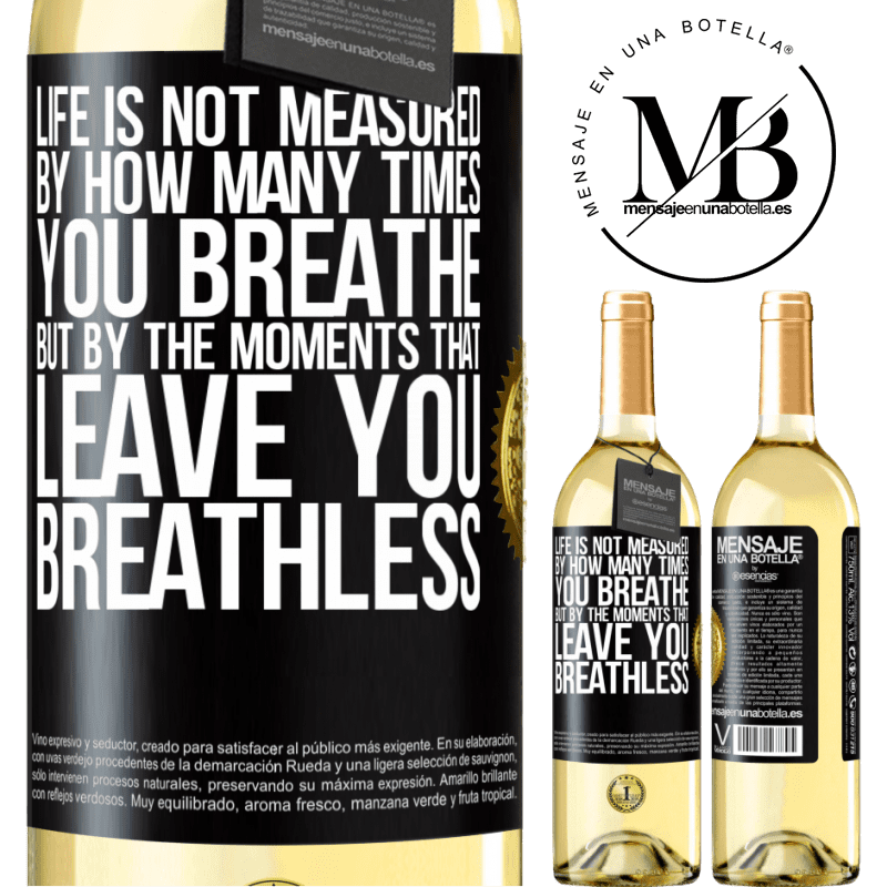 24,95 € Free Shipping | White Wine WHITE Edition Life is not measured by how many times you breathe but by the moments that leave you breathless Black Label. Customizable label Young wine Harvest 2020 Verdejo