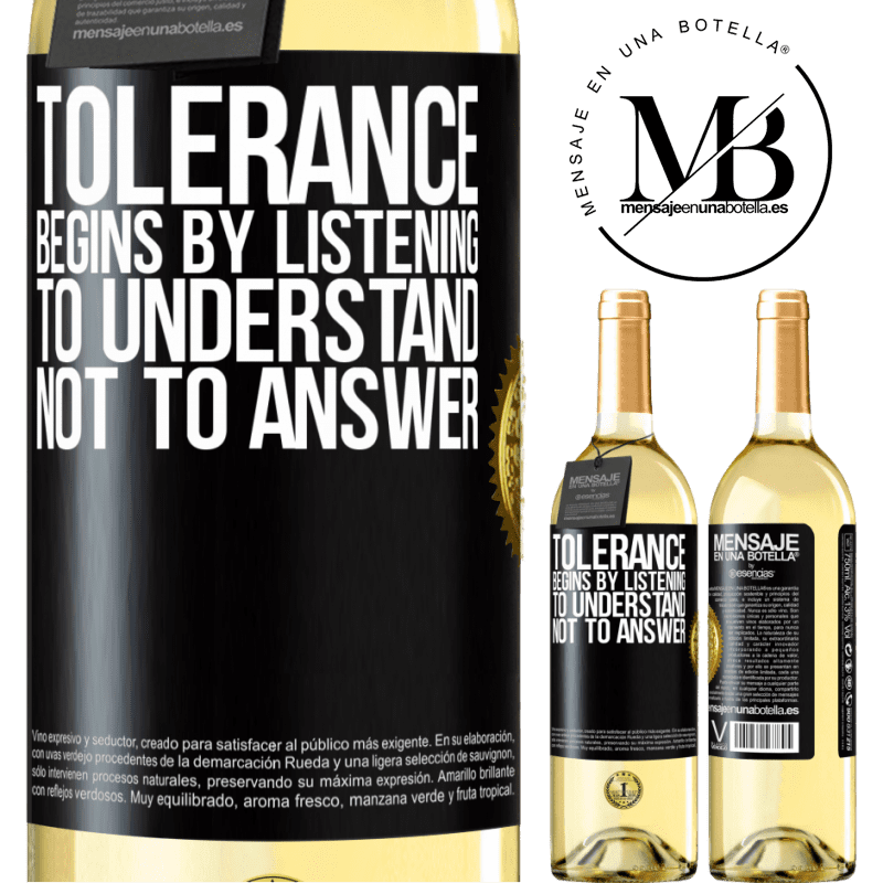 24,95 € Free Shipping   White Wine WHITE Edition Tolerance begins by listening to understand, not to answer Black Label. Customizable label Young wine Harvest 2020 Verdejo
