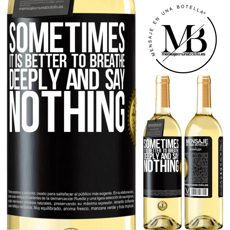 24,95 € Free Shipping   White Wine WHITE Edition Sometimes it is better to breathe deeply and say nothing Black Label. Customizable label Young wine Harvest 2020 Verdejo