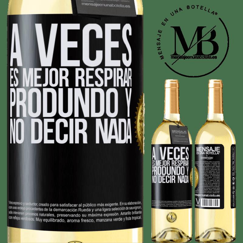 24,95 € Envío gratis   Vino Blanco Edición WHITE A veces es mejor respirar produndo y no decir nada Etiqueta Negra. Etiqueta personalizable Vino joven Cosecha 2020 Verdejo