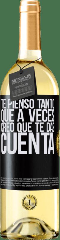24,95 € Envío gratis | Vino Blanco Edición WHITE Te pienso tanto que a veces creo que te das cuenta Etiqueta Negra. Etiqueta personalizable Vino joven Cosecha 2020 Verdejo
