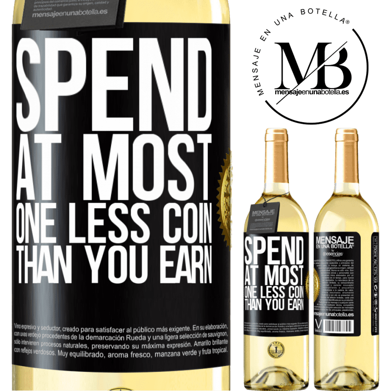 24,95 € Free Shipping | White Wine WHITE Edition Spend, at most, one less coin than you earn Black Label. Customizable label Young wine Harvest 2020 Verdejo