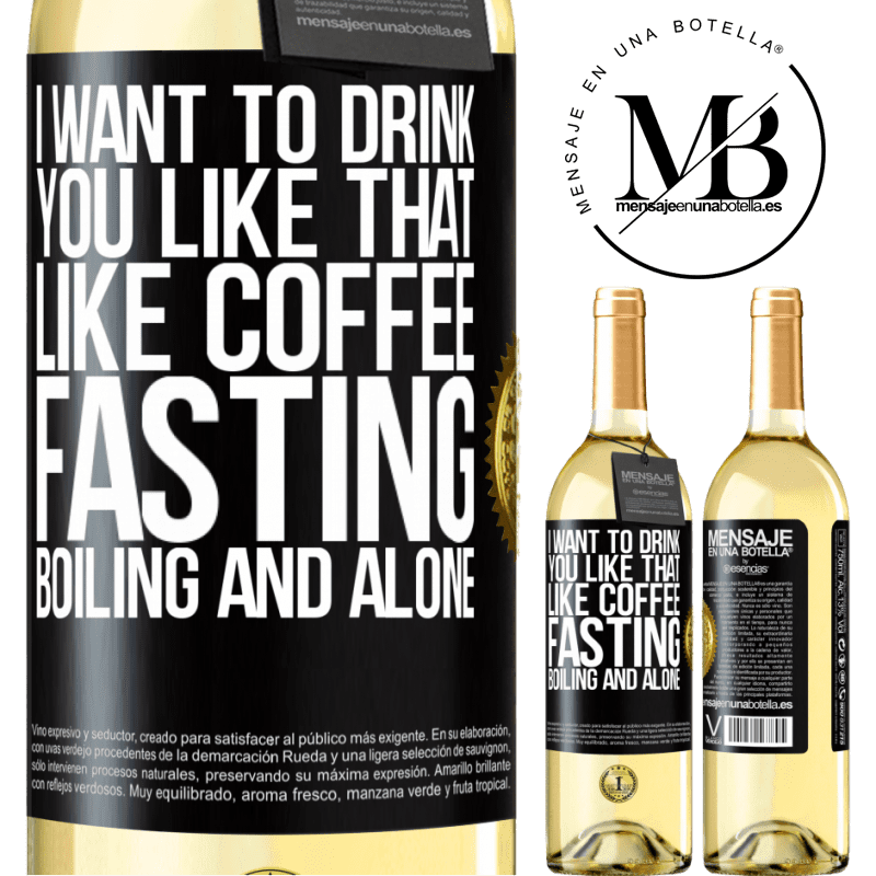 24,95 € Free Shipping   White Wine WHITE Edition I want to drink you like that, like coffee. Fasting, boiling and alone Black Label. Customizable label Young wine Harvest 2020 Verdejo