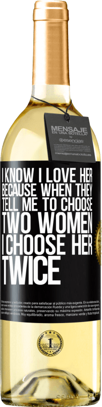 24,95 € Free Shipping | White Wine WHITE Edition I know I love her because when they tell me to choose two women I choose her twice Black Label. Customizable label Young wine Harvest 2020 Verdejo