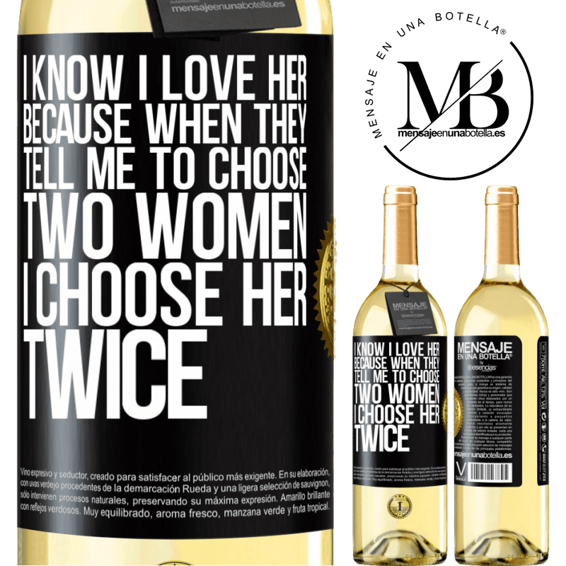 24,95 € Free Shipping   White Wine WHITE Edition I know I love her because when they tell me to choose two women I choose her twice Black Label. Customizable label Young wine Harvest 2020 Verdejo