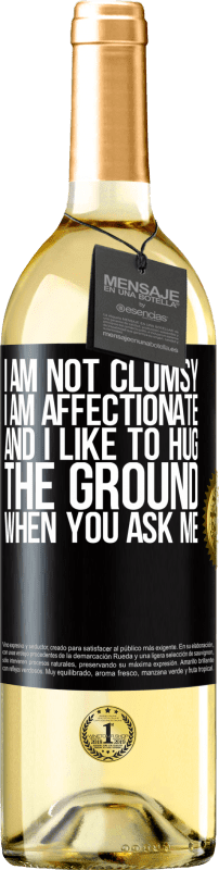24,95 € Free Shipping | White Wine WHITE Edition I am not clumsy, I am affectionate, and I like to hug the ground when you ask me Black Label. Customizable label Young wine Harvest 2020 Verdejo