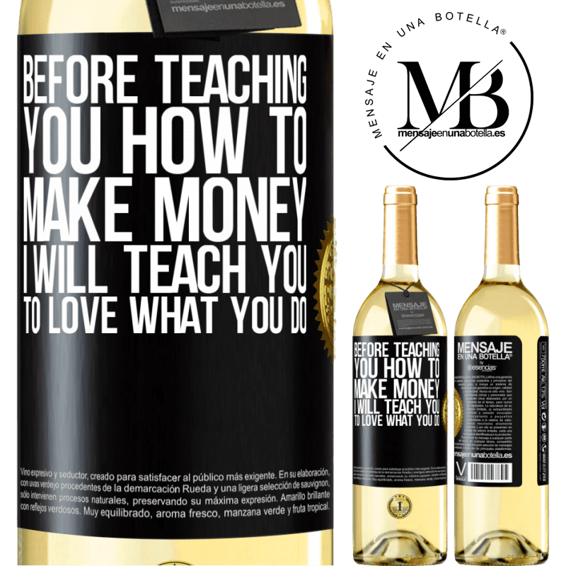 24,95 € Free Shipping | White Wine WHITE Edition Before teaching you how to make money, I will teach you to love what you do Black Label. Customizable label Young wine Harvest 2020 Verdejo