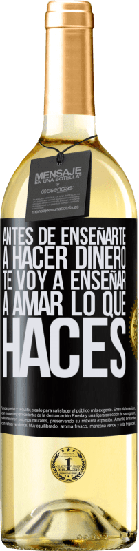 24,95 € Envío gratis | Vino Blanco Edición WHITE Antes de enseñarte a hacer dinero, te voy a enseñar a amar lo que haces Etiqueta Negra. Etiqueta personalizable Vino joven Cosecha 2020 Verdejo