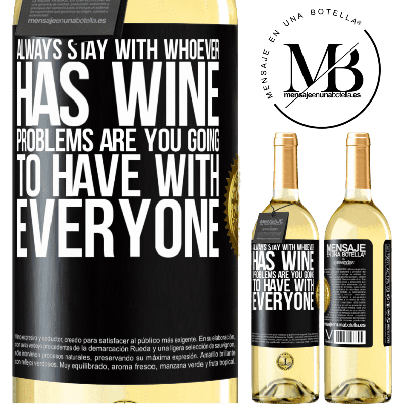 24,95 € Free Shipping   White Wine WHITE Edition Always stay with whoever has wine. Problems are you going to have with everyone Black Label. Customizable label Young wine Harvest 2020 Verdejo