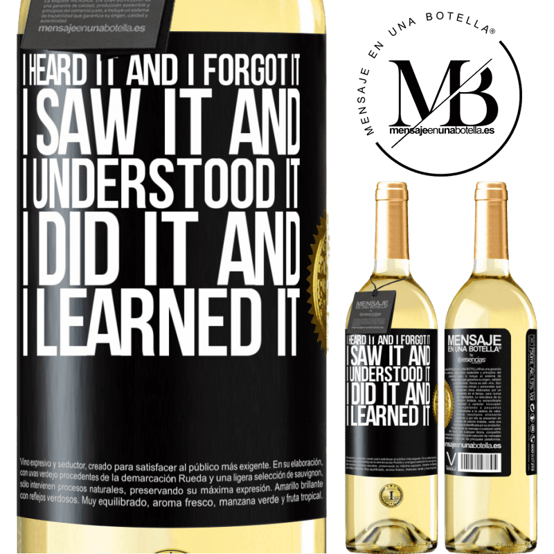 24,95 € Free Shipping | White Wine WHITE Edition I heard it and I forgot it, I saw it and I understood it, I did it and I learned it Black Label. Customizable label Young wine Harvest 2020 Verdejo