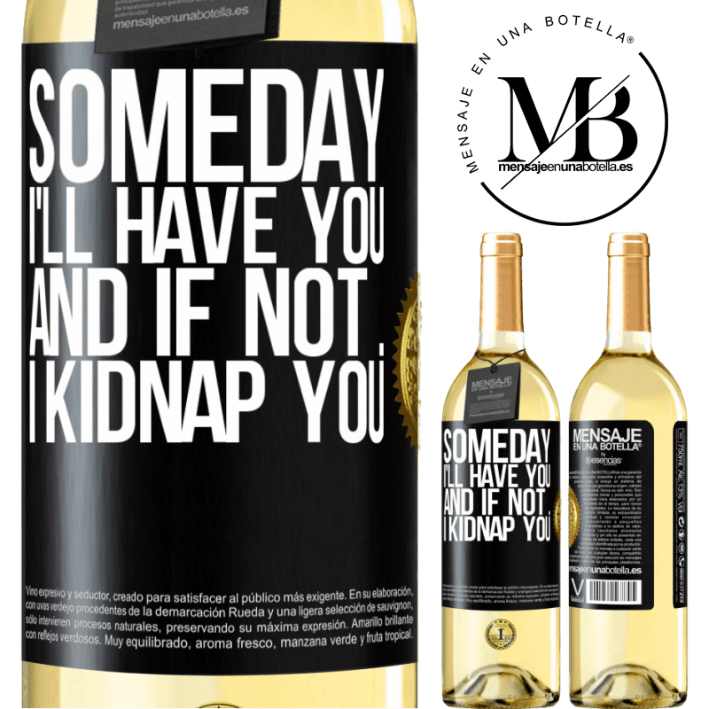 24,95 € Free Shipping   White Wine WHITE Edition Someday I'll have you, and if not ... I kidnap you Black Label. Customizable label Young wine Harvest 2020 Verdejo