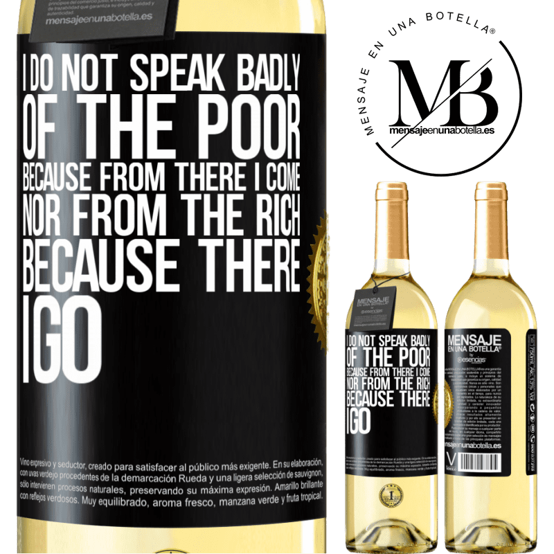 24,95 € Free Shipping | White Wine WHITE Edition I do not speak badly of the poor, because from there I come, nor from the rich, because there I go Black Label. Customizable label Young wine Harvest 2020 Verdejo
