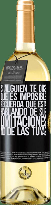24,95 € Envío gratis | Vino Blanco Edición WHITE Si alguien te dice que es imposible, recuerda que está hablando de sus limitaciones, no de las tuyas Etiqueta Negra. Etiqueta personalizable Vino joven Cosecha 2020 Verdejo
