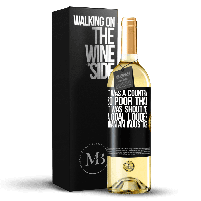 24,95 € Free Shipping | White Wine WHITE Edition It was a country so poor that it was shouting a goal louder than an injustice Black Label. Customizable label Young wine Harvest 2020 Verdejo