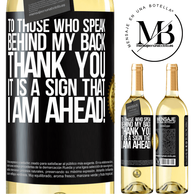 24,95 € Free Shipping | White Wine WHITE Edition To those who speak behind my back, THANK YOU. It is a sign that I am ahead! Black Label. Customizable label Young wine Harvest 2020 Verdejo