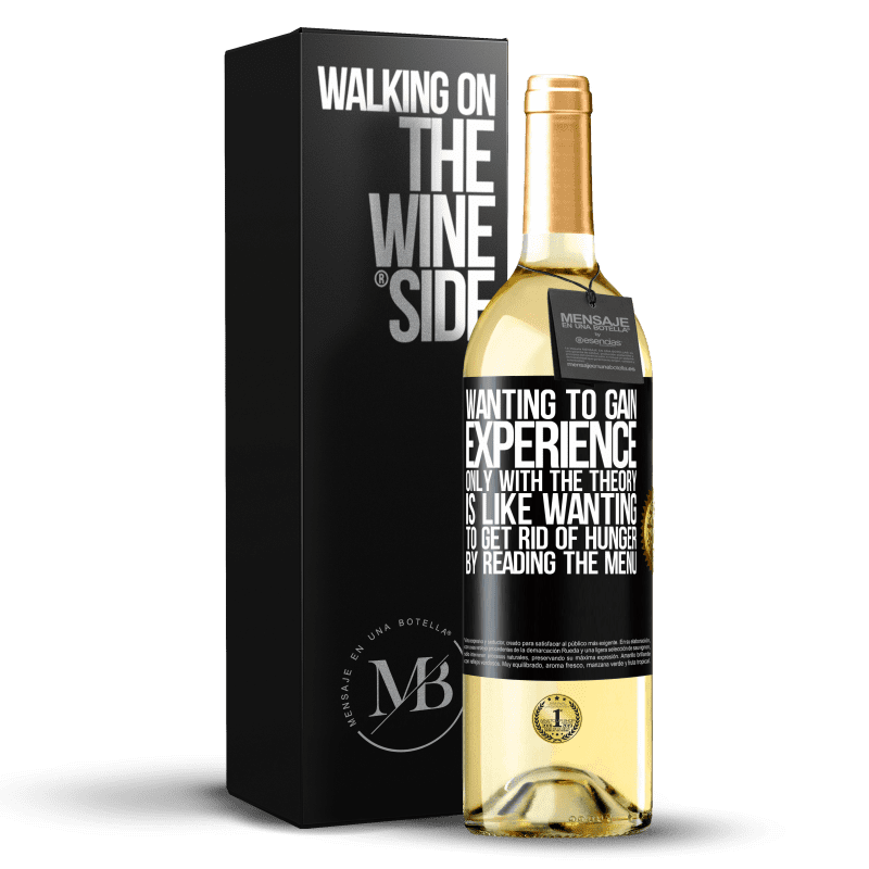 24,95 € Free Shipping   White Wine WHITE Edition Wanting to gain experience only with the theory, is like wanting to get rid of hunger by reading the menu Black Label. Customizable label Young wine Harvest 2020 Verdejo