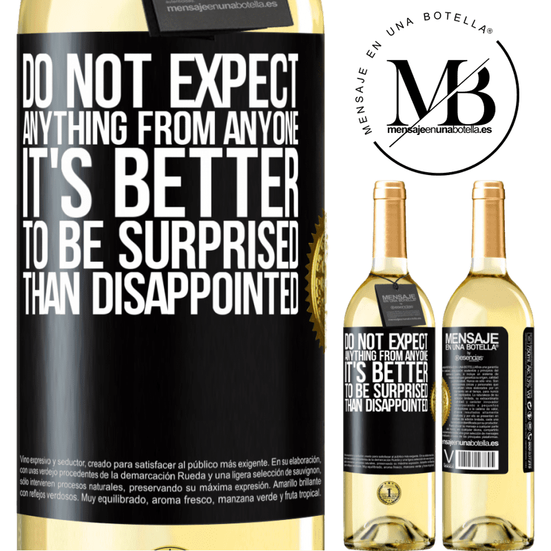24,95 € Free Shipping | White Wine WHITE Edition Do not expect anything from anyone. It's better to be surprised than disappointed Black Label. Customizable label Young wine Harvest 2020 Verdejo