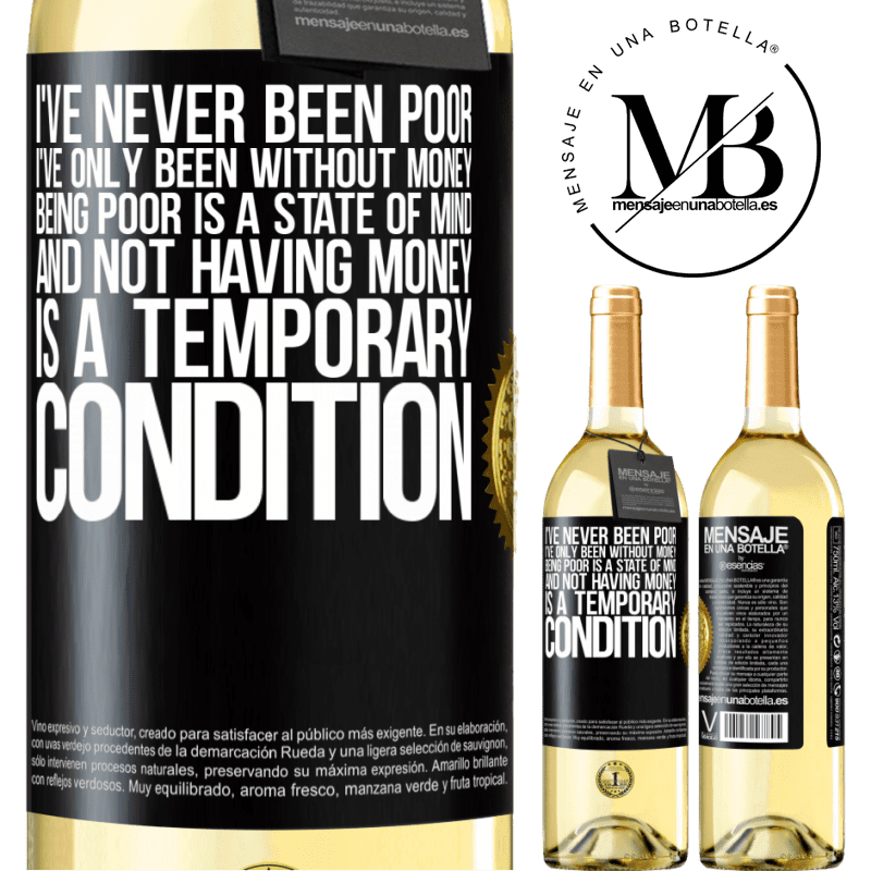 24,95 € Free Shipping | White Wine WHITE Edition I've never been poor, I've only been without money. Being poor is a state of mind, and not having money is a temporary Black Label. Customizable label Young wine Harvest 2020 Verdejo