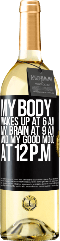 24,95 € Free Shipping | White Wine WHITE Edition My body wakes up at 6 a.m. My brain at 9 a.m. and my good mood at 12 p.m Black Label. Customizable label Young wine Harvest 2020 Verdejo
